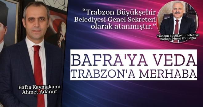 Bafra'ya Veda, Trabzon'a Merhaba