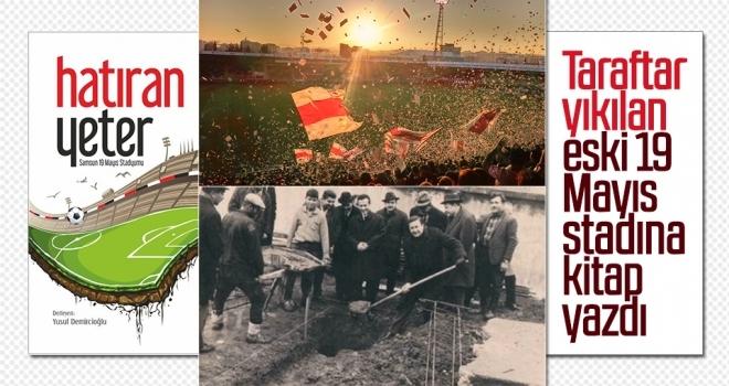 Taraftar yıkılan eski 19 Mayıs stadına kitap yazdı