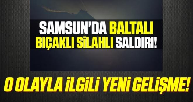 Samsun'da 2 kişinin yaralandığı kavgayla ilgili yeni gelişme!