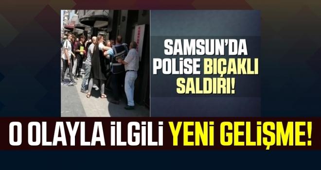 Samsun'da Polise Bıçaklı Saldırıyla İlgili Yeni Gelişme!