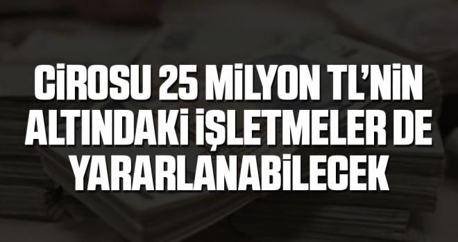 Cirosu 25 milyon TL'nin altındaki işletmeler de 'Nefes Kredisi'nden yararlanabilecek