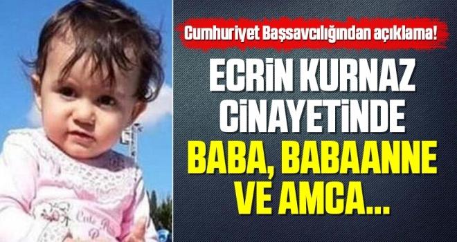 Cumhuriyet Başsavcılığından Açıklama! Ecrin Kurnaz cinayetinde baba, babaanne ve amca...