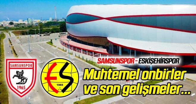 Samsunspor - Eskişehirspor (Muhtemel onbirler) Karşılaşma öncesi son gelişmeler...