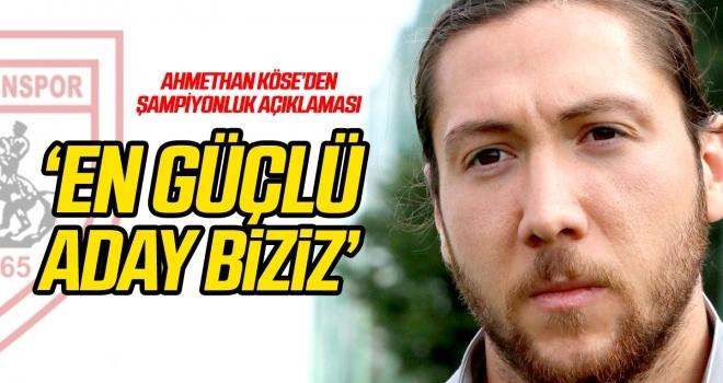Ahmethan Köse'den şampiyonluk açıklaması: En güçlü aday biziz