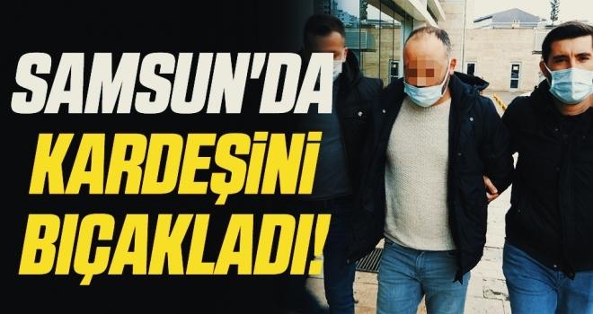 Samsun'da Kardeşini bıçakla ağır yaraladı