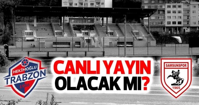 Hekimoğlu Trabzon FK - Yılport Samsunspor maçı canlı yayınlanacak mı?