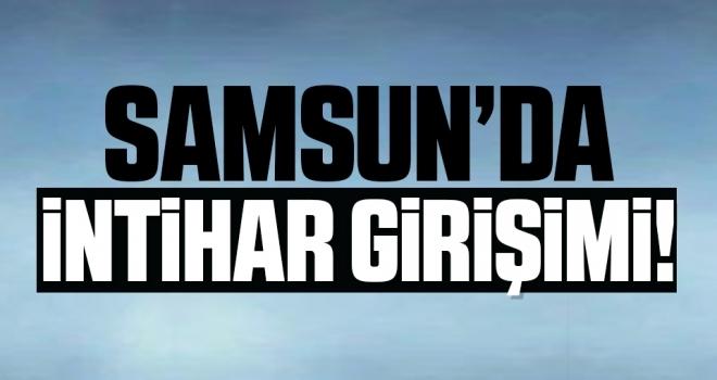 Samsun'da İntihar Girişimi!