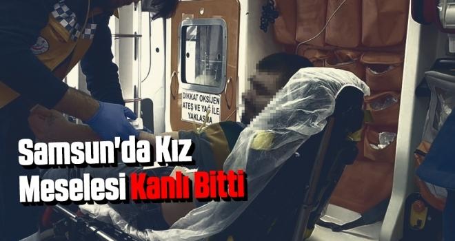 Samsun'da Kız MeselesiKanlı Bitti