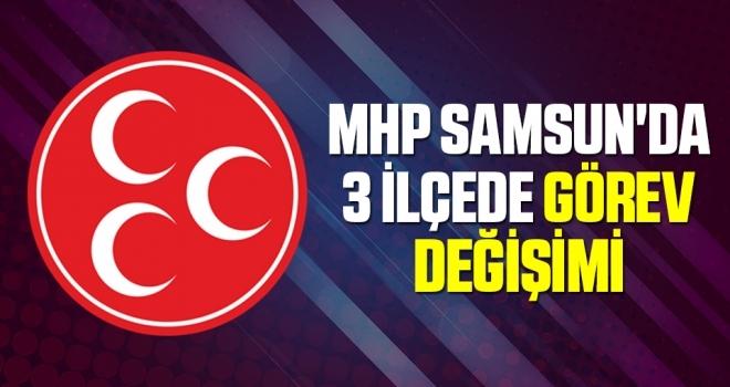 MHP Samsun'da 3 İlçede Görev Değişimi