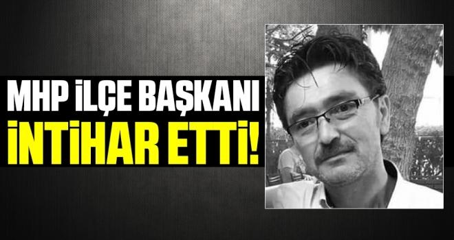 MHP İlçe Başkanı İntihar Etti!