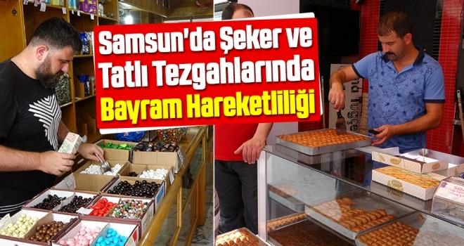 Samsun'da Şeker ve tatlı tezgahlarında bayram hareketliliği