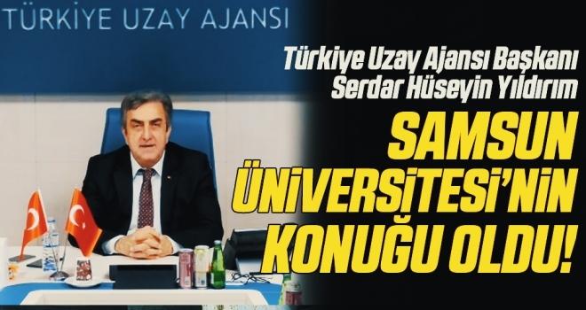 Türkiye Uzay Ajansı Başkanı Serdar Hüseyin Yıldırım Samsun Üniversitesi'nin Konuğu Oldu