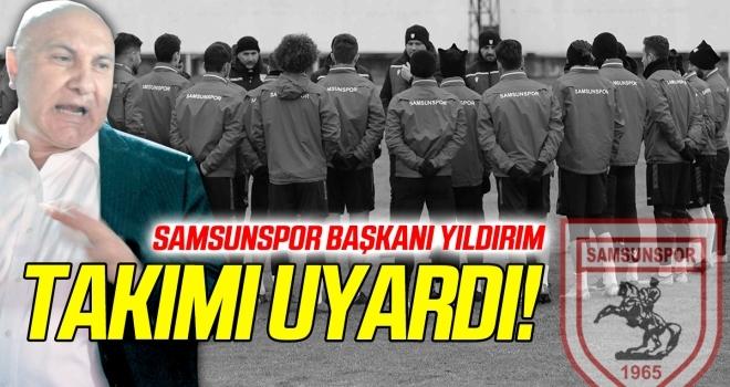 Samsunspor Başkanı Yıldırım'dan futbolculara uyarı