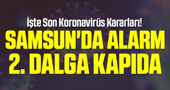 Samsun'da Alarm 2. Dalga Kapıda