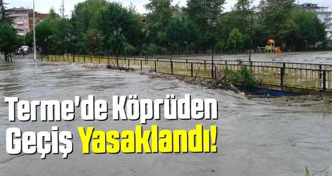Terme'de köprüden geçiş yasaklandı!