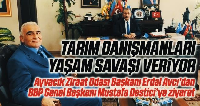 Ayvacık Ziraat Odası Başkanı Erdal Avcı'dan BBP Genel Başkanı Mustafa Destici'ye ziyaret