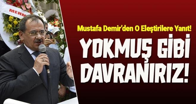 Mustafa Demir'den Şaşırtan Açıklama: Ciddi olmayan eleştirilere yokmuş gibi davranırız