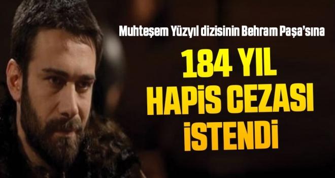 Muhteşem Yüzyıl'ın Behram Paşa'sına 184 Yıl Hapis Cezası İstendi
