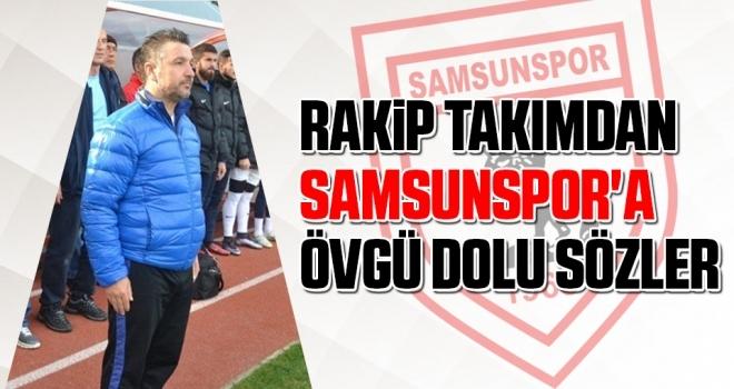 Rakip Takımdan Samsunspor'a Övgü Dolu Sözler