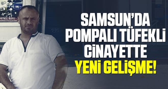 Samsun'da Pompalı tüfekli Cinayette Yeni Gelişme!