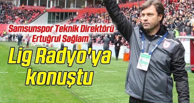 Samsunspor Teknik Direktörü Sağlam, Lig Radyo'yakonuştu