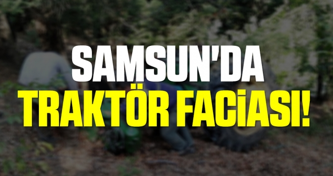 Samsun'da Traktör Faciası!