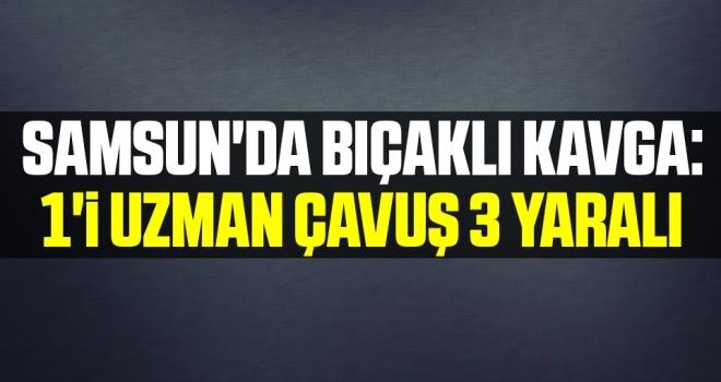 Samsun'da Bıçaklı Kavga: 1'i Uzman Çavuş 3 Yaralı