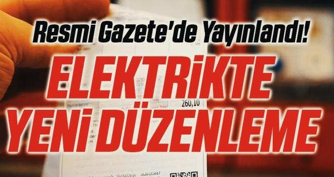 Resmi Gazete'de Yayınlandı! Elektrikte Yeni Düzenleme