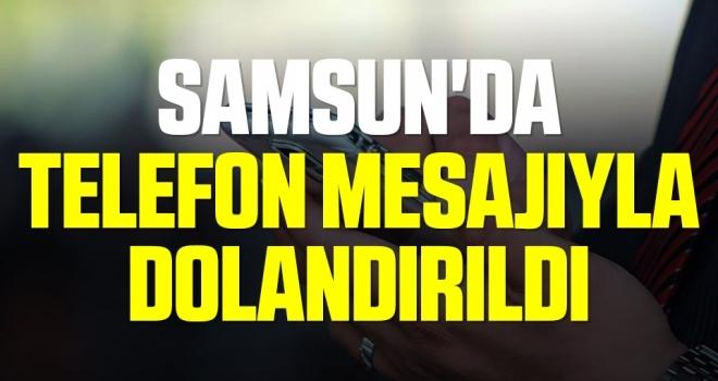 Samsun'da Telefon Mesajıyla Dolandırıldı
