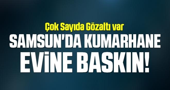 Samsun'da Kumarhane Evine Baskın! Çok Sayıda Gözaltı