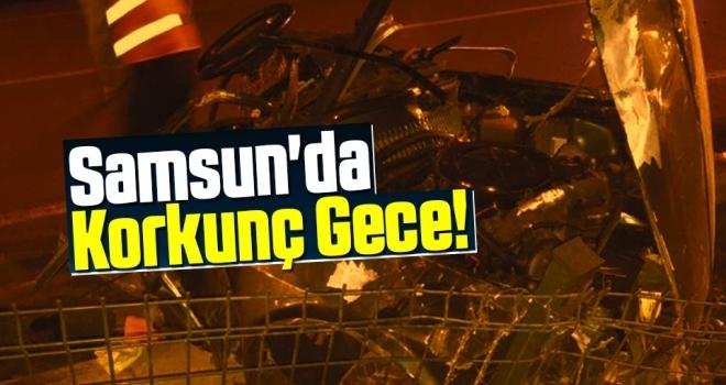Samsun'da Korkunç Gece!