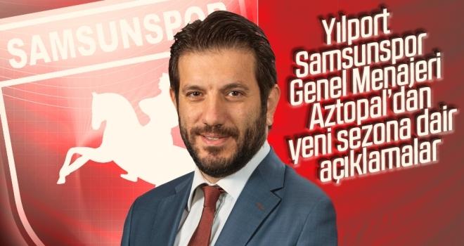 Yılport Samsunspor Genel Menajeri Mustafa Aztopal'dan Yeni Sezona Dair Açıklamalar