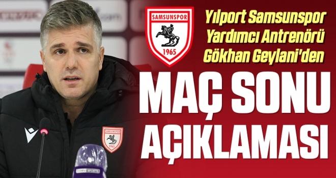 Samsunspor Yardımcı Antrenörü Gökhan Geylani'den Maç Sonu Açıklaması