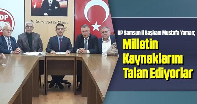 DP Samsun İl Başkanı Mustafa Yaman: Milletin Kaynaklarını Talan Ediyorlar