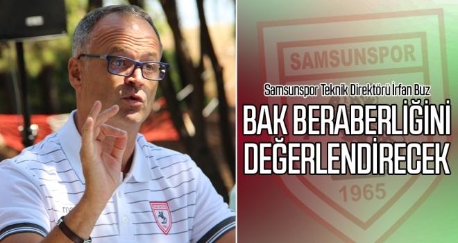Samsunspor Teknik Direktörü İrfan Buz BAK beraberliğini değerlendirecek