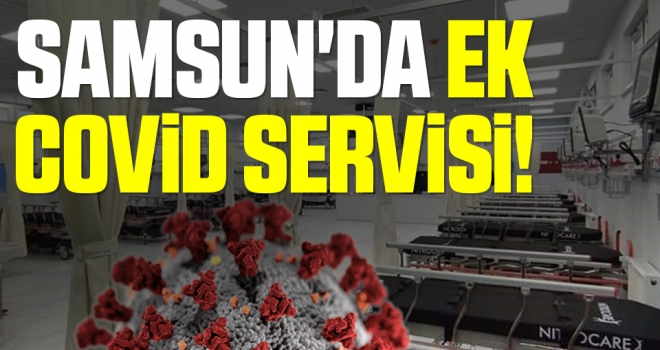 Samsun'da Ek Covid Servisi!