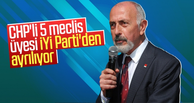 CHP'li 5 meclis üyesi İYİ Parti'den ayrılıyor