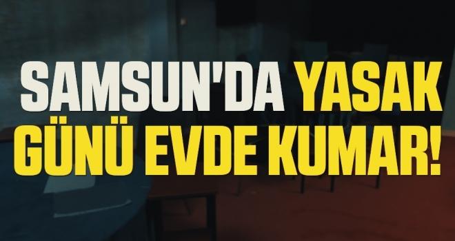 Samsun'da Yasak günü evde kumar!
