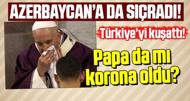 Koronavirüs Azerbaycan'a sıçradı Papa Francis de mi koronavirüse yakalandı?
