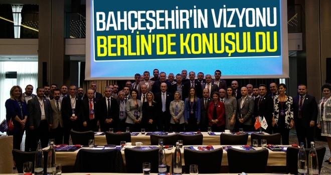 Bahçeşehir'in vizyonu Berlin'de konuşuldu