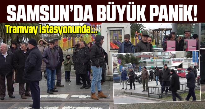 Samsun'da Büyük Panik! Tramvay İstasyonunda...