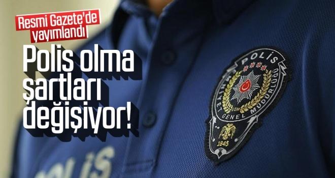 Polis olma şartları değişiyor! Karar Resmi Gazete'de yayımlandı