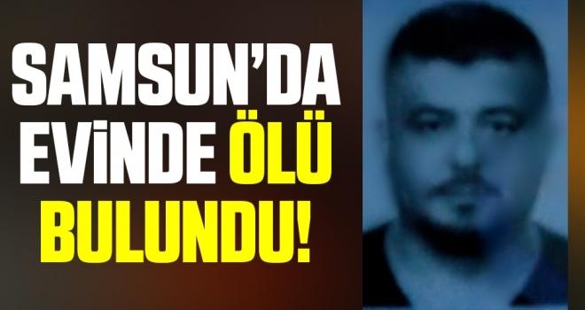 Samsun'da bir kişi evinde ölü bulundu