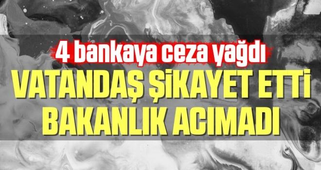 Bakanlık vatandaşın şikayeti üzerine 4 bankaya ceza kesti