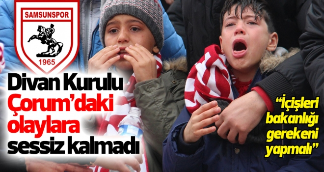 Samsunspor Divan Kurulu Çorum'daki olaylara sessiz kalmadı
