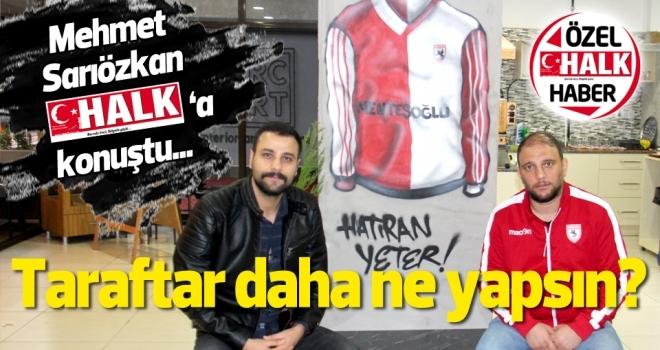 Samsunspor Haberleri   Söğütlübahçe grubu tribün lideri Sarıözkan HHalk Gazetesi'ne konuştu