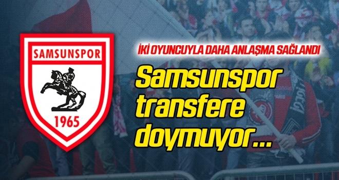 Samsunspor transfere doymuyor!
