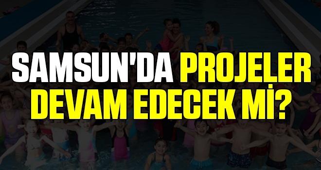 Samsun'da Projeler Devam Edecek Mi?