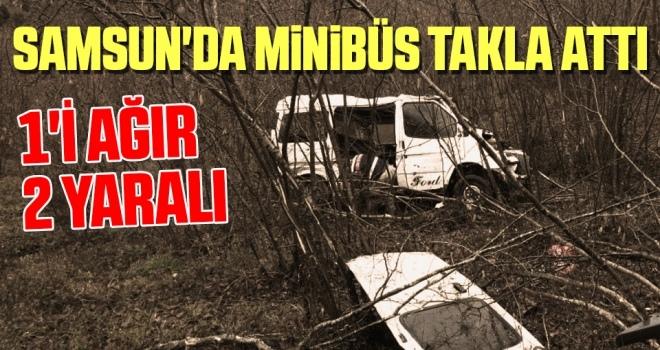 Samsun'da Minibüs Takla Attı: 1'i Ağır 2 Yaralı