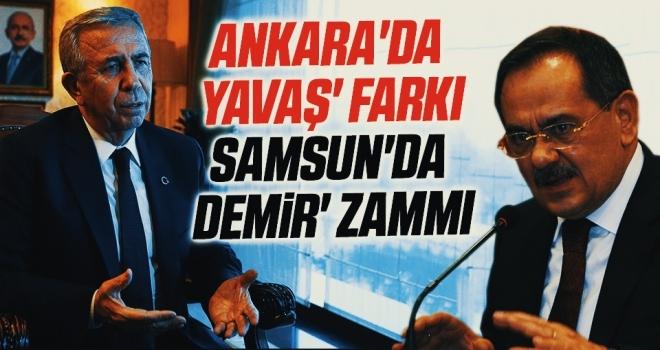 Ankara'da 'Yavaş' Farkı Samsun'da 'Demir' Zammı
